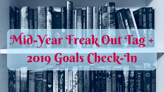 Mid-Year Freak Out Tag + 2019 Goals Check In
